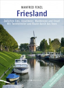 Törnliteratur: Friesland – Routen und Reviere zwischen Ems und IJsselmeer von Manfred Fenzl